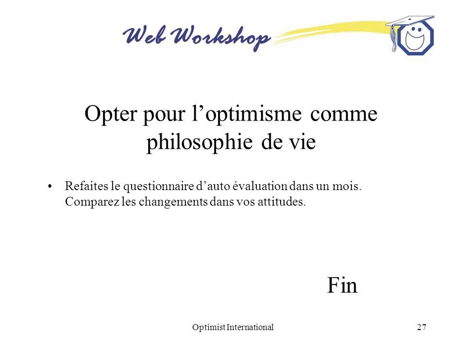 Web Workshop Optimist International27 Opter pour loptimisme comme philosophie de vie Refaites le questionnaire dauto évaluation dans un mois. Comparez