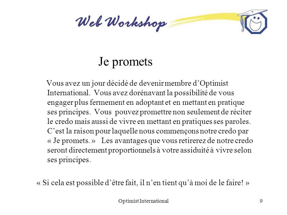 Web Workshop Optimist International9 Je promets Vous avez un jour décidé de devenir membre dOptimist International. Vous avez dorénavant la possibilit