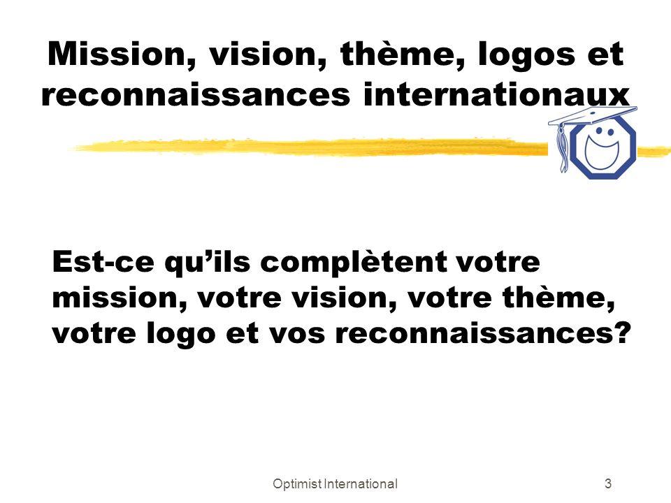 Optimist International3 Mission, vision, thème, logos et reconnaissances internationaux Est-ce quils complètent votre mission, votre vision, votre thème, votre logo et vos reconnaissances