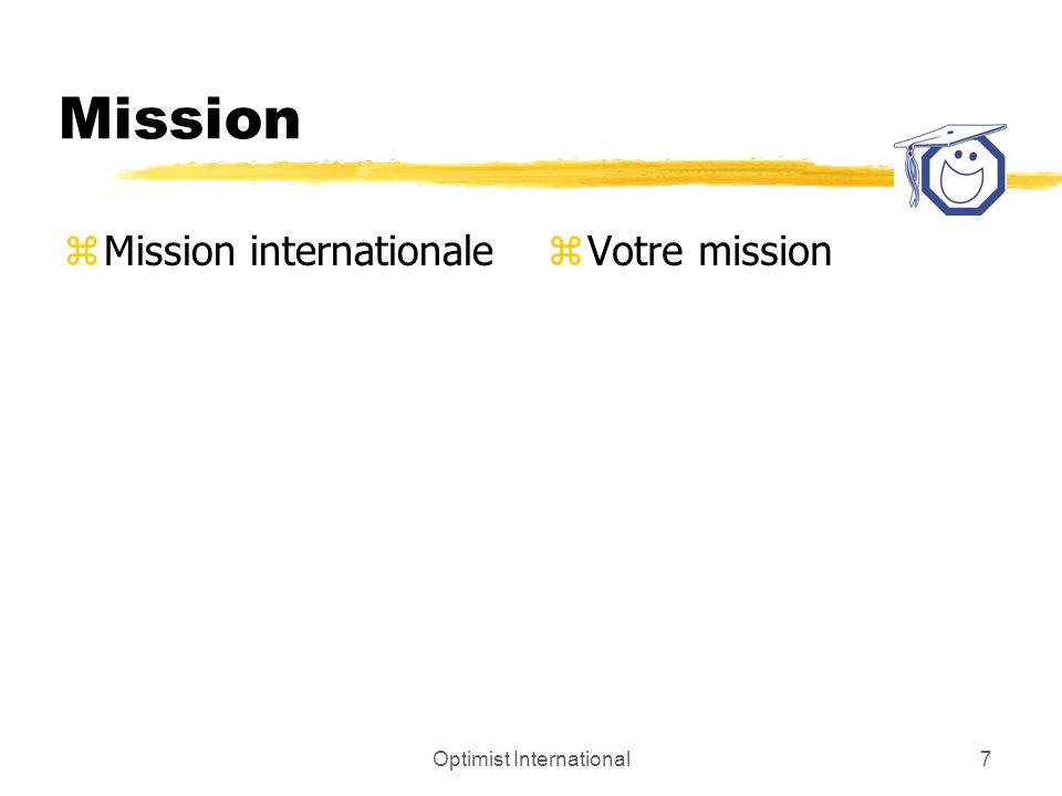 Optimist International7 Mission zMission internationalez Votre mission