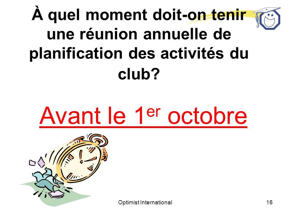 Optimist International15 À quel moment doit-on tenir une réunion annuelle de planification des activités du club?