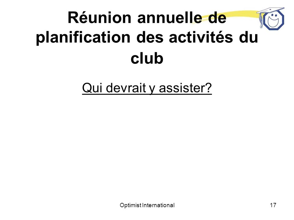 Optimist International16 À quel moment doit-on tenir une réunion annuelle de planification des activités du club.