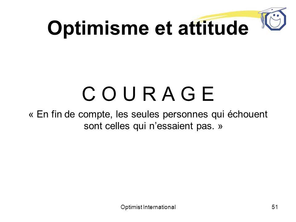 Optimist International50 Optimisme et attitude Attitude = Altitude Notre mission est de « Développer lOptimisme comme philosophie de vie.