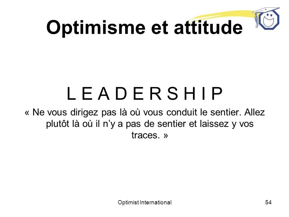 Optimist International53 Optimisme et attitude E X C E L L E N C E « Certains réussissent car cest leur destinée.