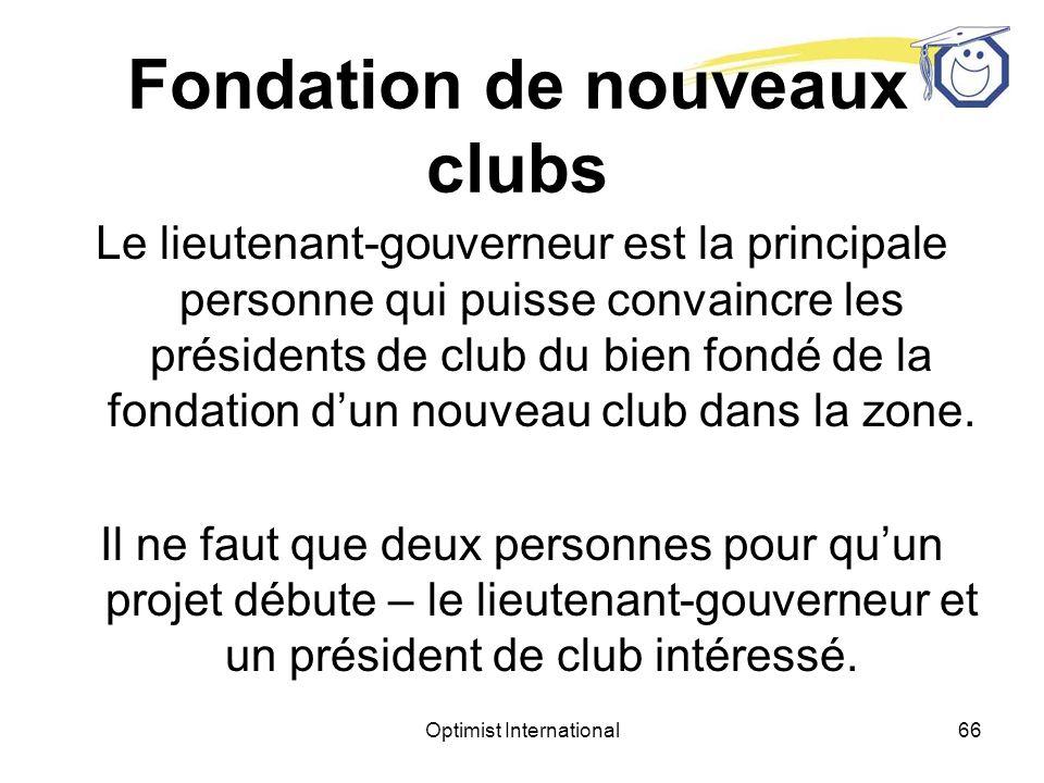 Optimist International65 Fondation de nouveaux clubs Fonder un club Optimiste dans une collectivité ou à un endroit où il ny a pas de club Optimiste est le MEILLEUR projet de service communautaire quun club puisse entreprendre.