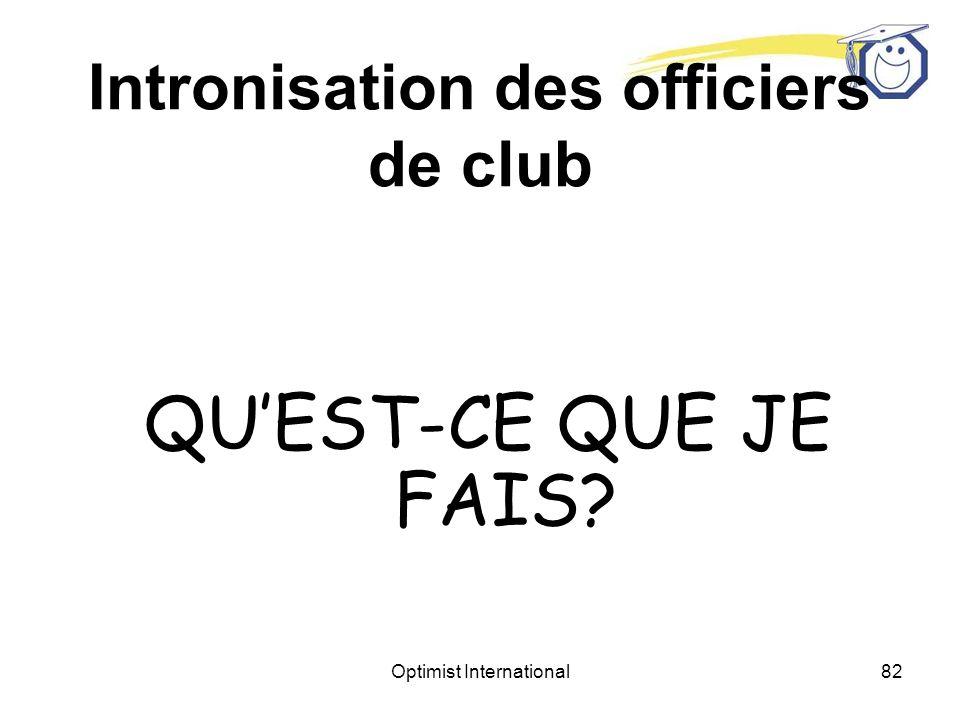 Optimist International81 Intronisation des officiers de club Lune des fonctions du lieutenant- gouverneur entrant est de procéder à lintronisation des nouveaux dirigeants de club de la zone.