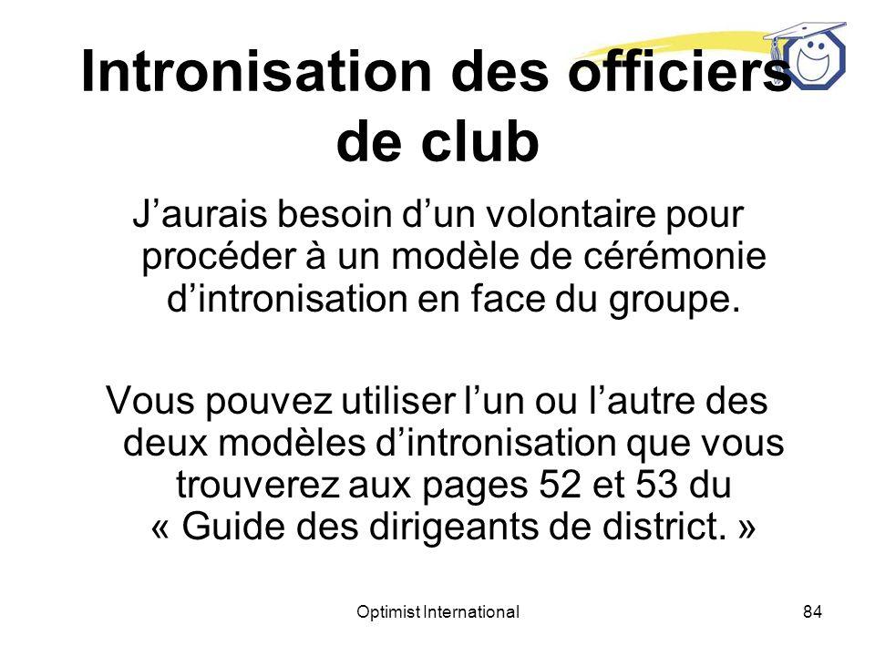 Optimist International83 Intronisation des officiers de club Appelez le président entrant et préparez-vous pour lintronisation des dirigeants du club.