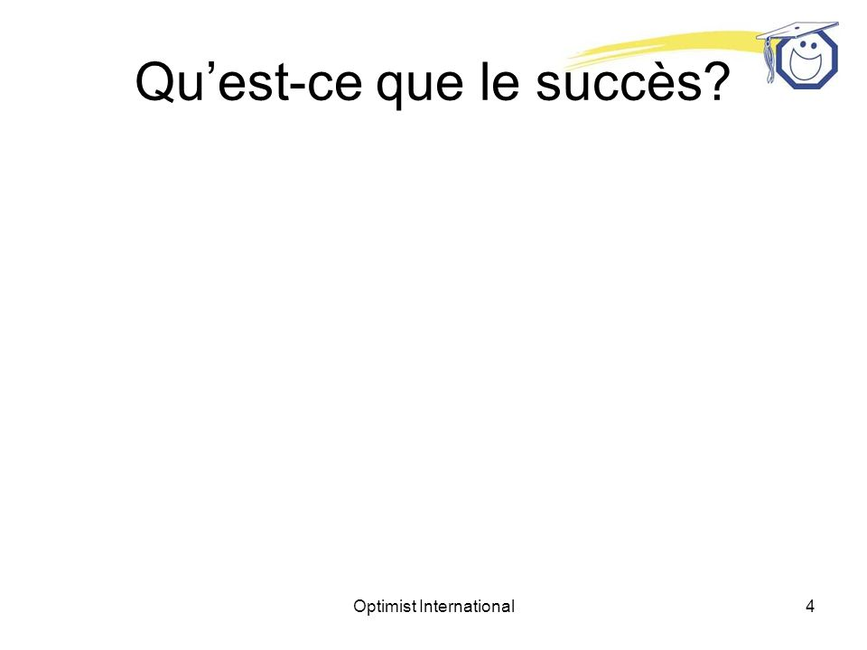 Optimist International3 On peut définir le succès comme la progression vers latteinte dun but qui en vaut la peine.