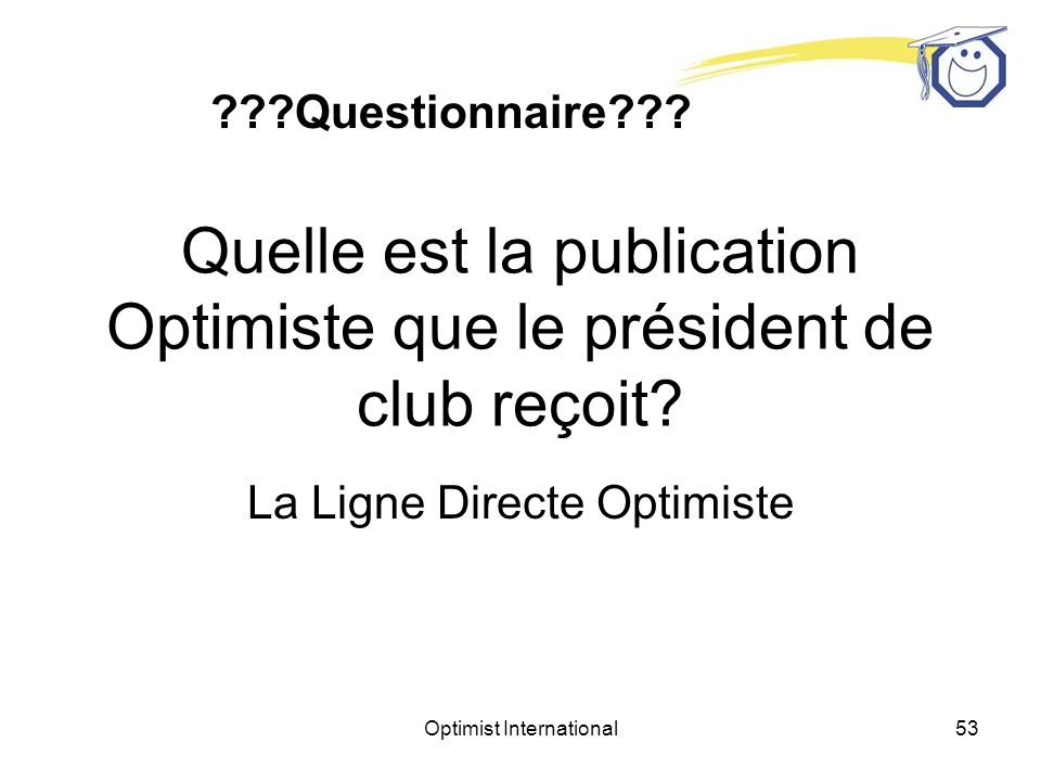 Optimist International52 Quelle est la publication Optimiste que chaque président de club reçoit.