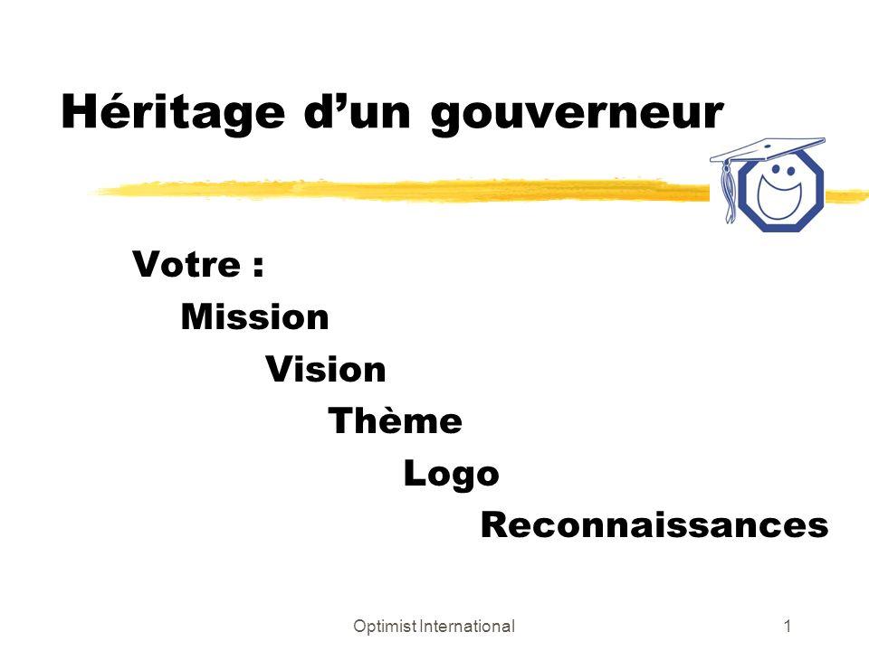 Optimist International1 Héritage dun gouverneur Votre : Mission Vision Thème Logo Reconnaissances