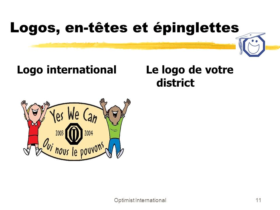 Optimist International11 Logos, en-têtes et épinglettes Logo international Le logo de votre district