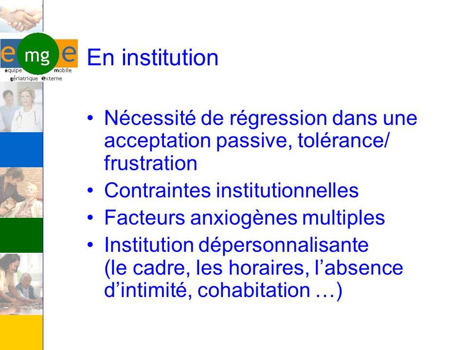 En institution Nécessité de régression dans une acceptation passive, tolérance/ frustration Contraintes institutionnelles Facteurs anxiogènes multiple