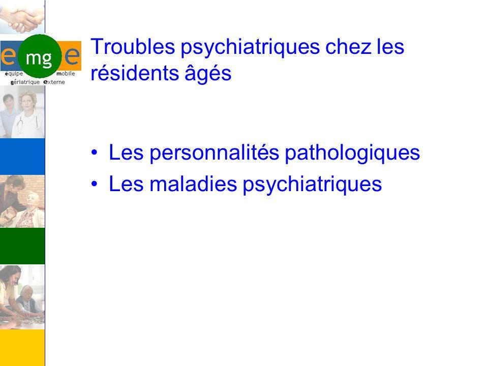 Troubles psychiatriques chez les résidents âgés Les personnalités pathologiques Les maladies psychiatriques