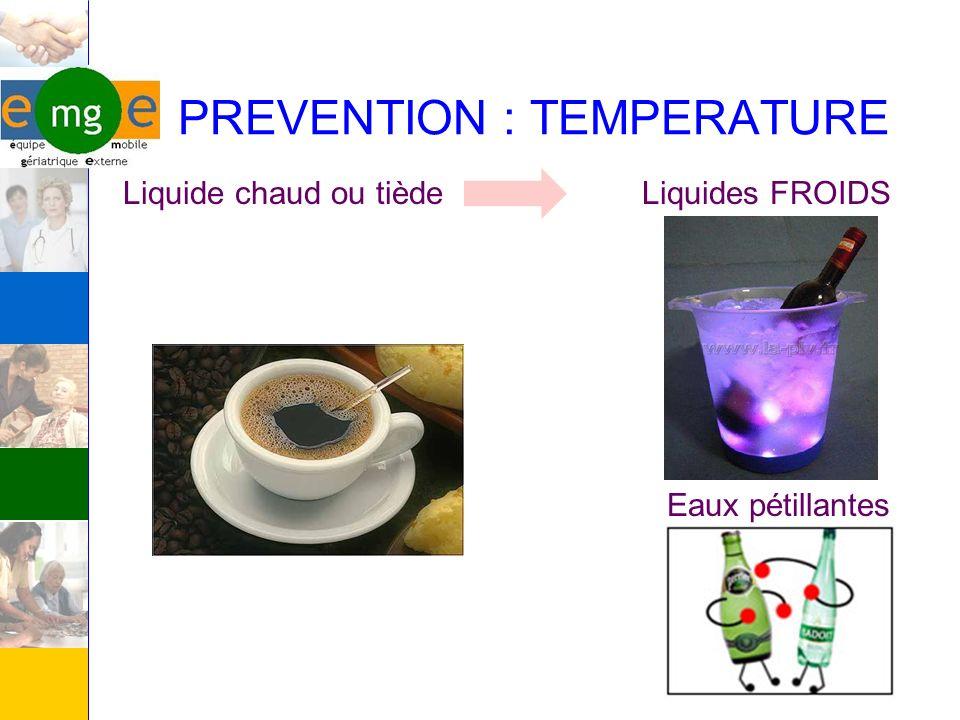 PREVENTION : TEMPERATURE Liquide chaud ou tièdeLiquides FROIDS Eaux pétillantes