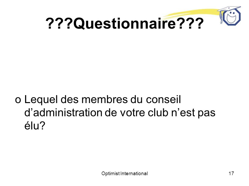 Optimist International16 ???Questionnaire??? oQui est présentement le président dOptimist International?
