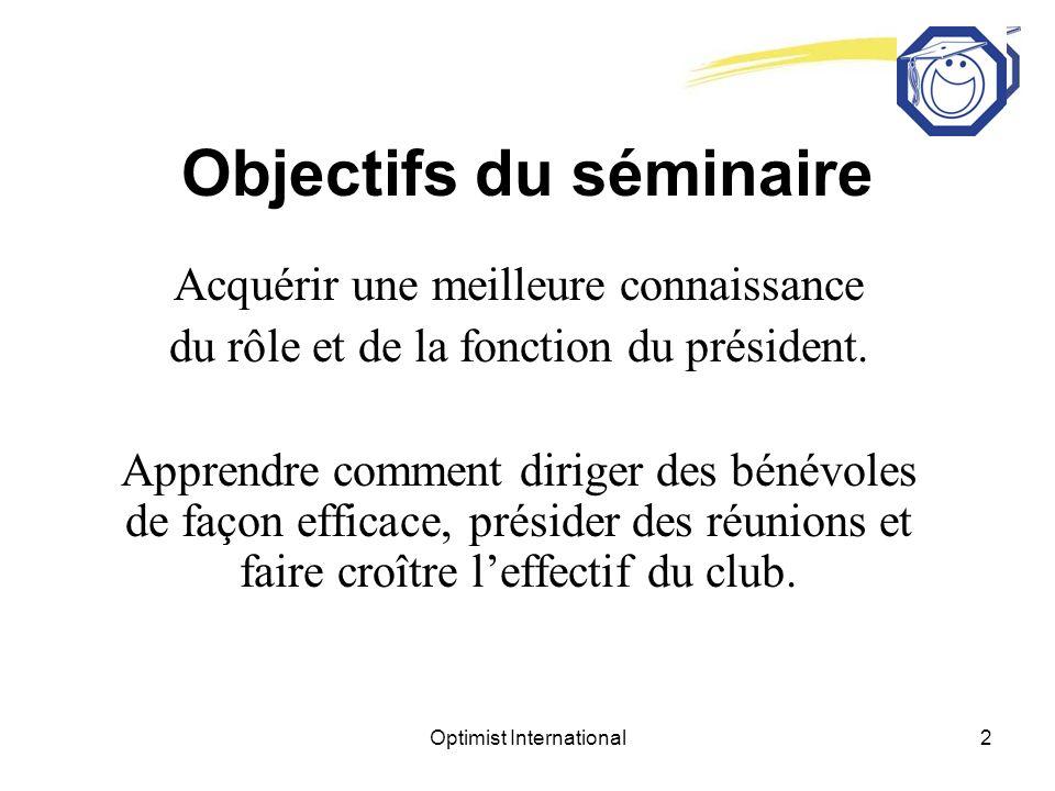 Optimist International2 Objectifs du séminaire Acquérir une meilleure connaissance du rôle et de la fonction du président.