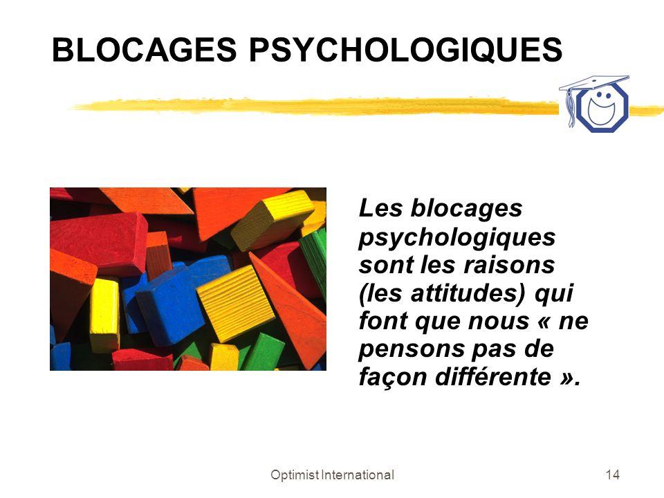 Optimist International14 BLOCAGES PSYCHOLOGIQUES Les blocages psychologiques sont les raisons (les attitudes) qui font que nous « ne pensons pas de fa
