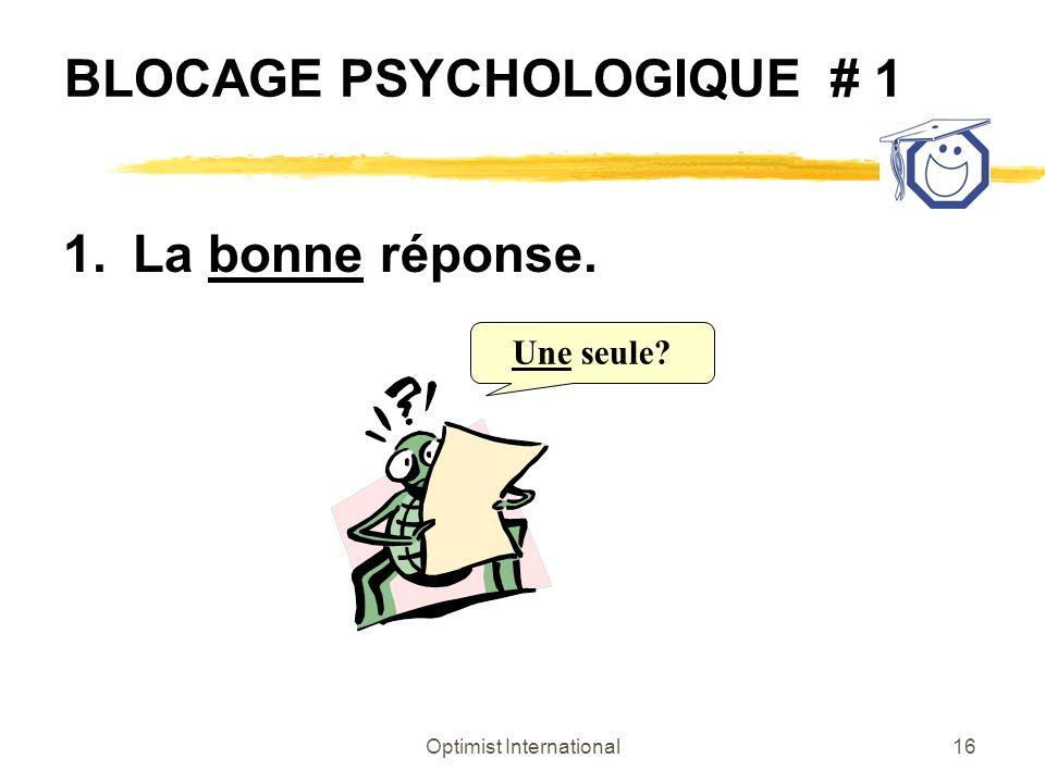 Optimist International16 BLOCAGE PSYCHOLOGIQUE # 1 1.La bonne réponse. Une seule?