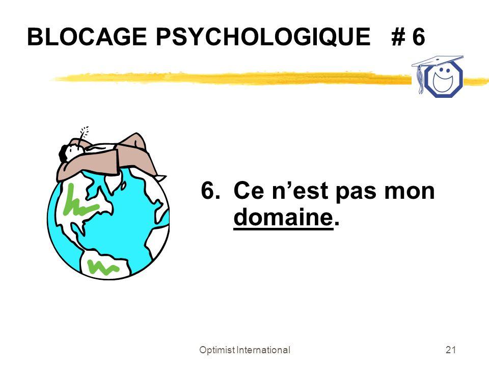 Optimist International21 BLOCAGE PSYCHOLOGIQUE # 6 6.Ce nest pas mon domaine.