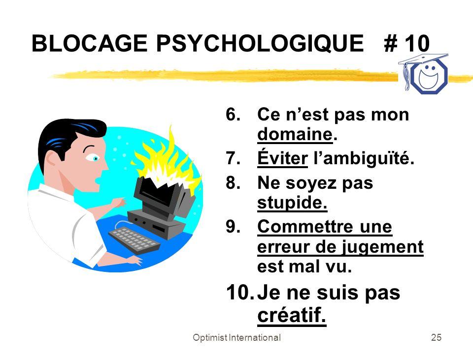 Optimist International25 BLOCAGE PSYCHOLOGIQUE # 10 6.Ce nest pas mon domaine. 7.Éviter lambiguïté. 8.Ne soyez pas stupide. 9.Commettre une erreur de