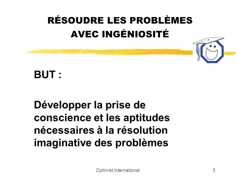 Optimist International3 RÉSOUDRE LES PROBLÈMES AVEC INGÉNIOSITÉ BUT : Développer la prise de conscience et les aptitudes nécessaires à la résolution i