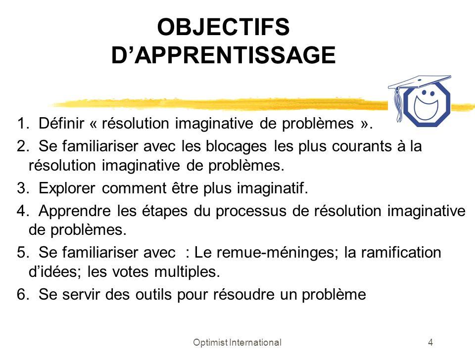 Optimist International4 OBJECTIFS DAPPRENTISSAGE 1. Définir « résolution imaginative de problèmes ». 2. Se familiariser avec les blocages les plus cou