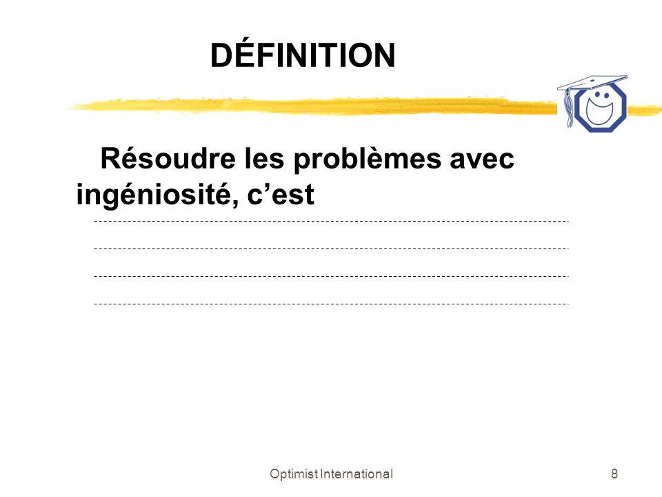 Optimist International8 DÉFINITION Résoudre les problèmes avec ingéniosité, cest