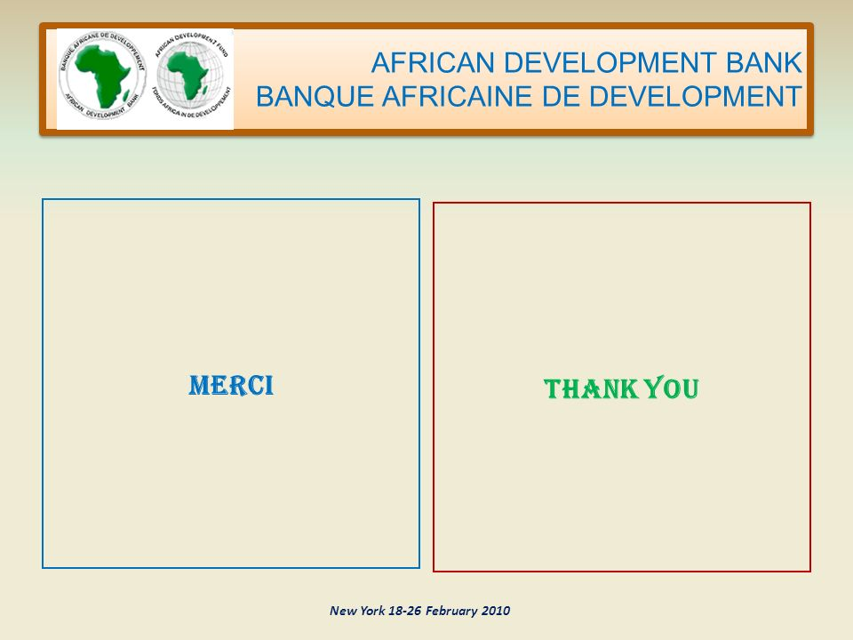 AFRICAN DEVELOPMENT BANK BANQUE AFRICAINE DE DEVELOPMENT MERCI THANK YOU New York 18-26 February 2010