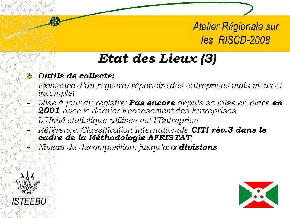 Atelier R é gionale sur les RISCD-2008 Etat des Lieux (3) Outils de collecte: - Existence dun registre/répertoire des entreprises mais vieux et incomplet.