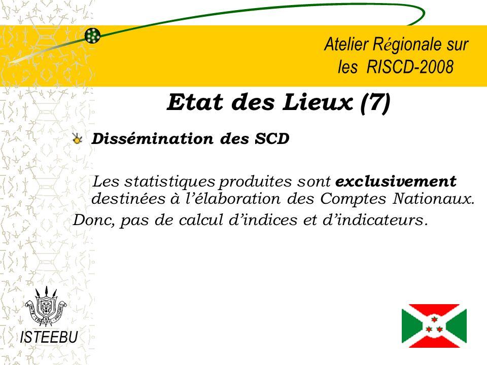 Atelier R é gionale sur les RISCD-2008 Etat des Lieux (8) Dissémination des SCD Pour les métadonnées, le Burundi est actuellement engagé dans un processus avec le FMI pour leur élaboration afin de participer au SGDD avant la fin de 2008 ou au plus tard en début 2009.