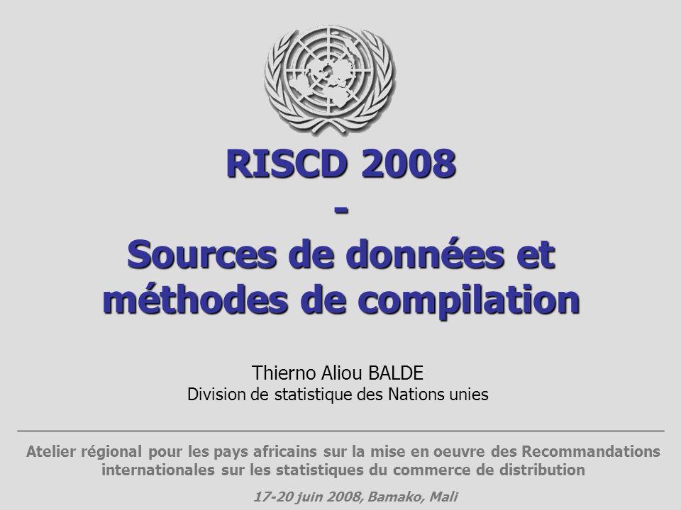 RISCD 2008 - Sources de données et méthodes de compilation Thierno Aliou BALDE Division de statistique des Nations unies Atelier régional pour les pay