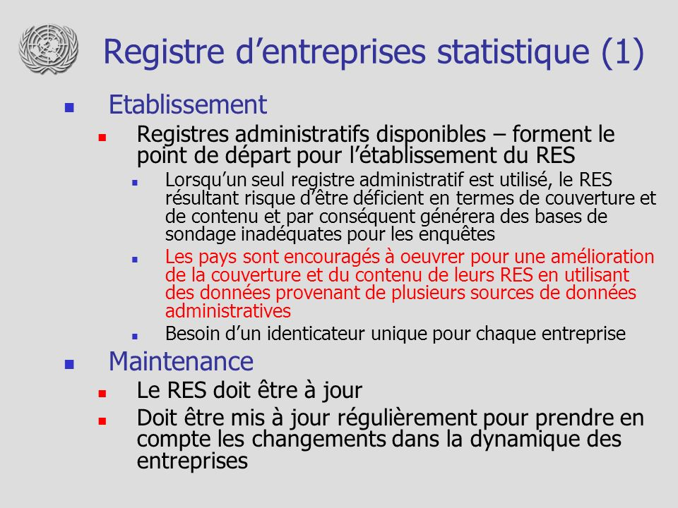 Registre dentreprises statistique (1) Etablissement Registres administratifs disponibles – forment le point de départ pour létablissement du RES Lorsq