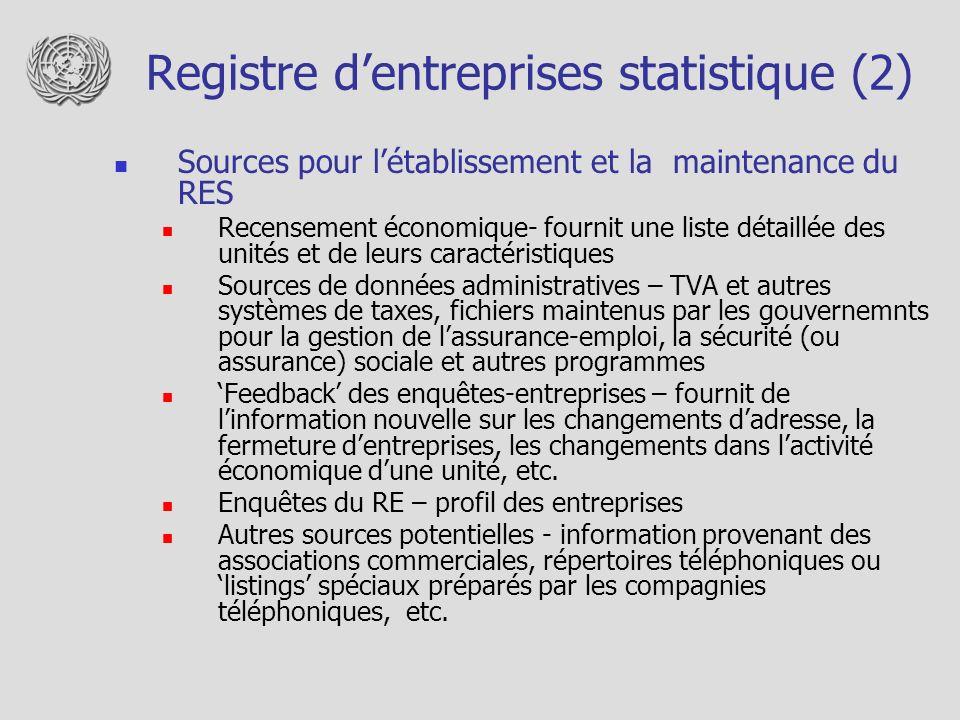 Registre dentreprises statistique (2) Sources pour létablissement et la maintenance du RES Recensement économique- fournit une liste détaillée des uni