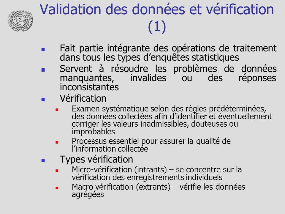 Validation des données et vérification (1) Fait partie intégrante des opérations de traitement dans tous les types denquêtes statistiques Servent à ré