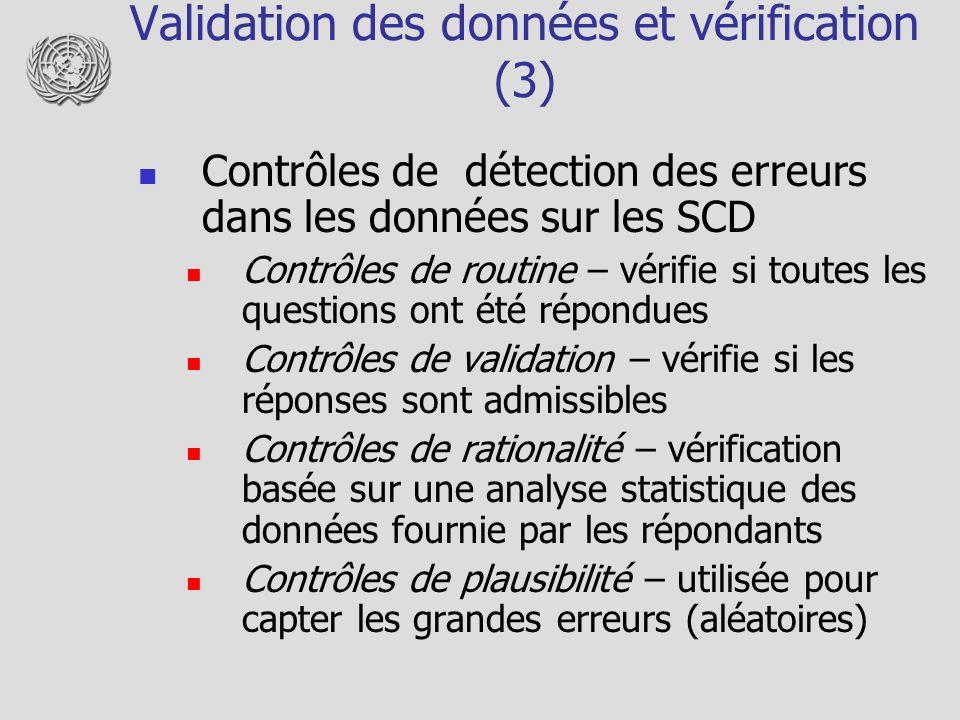 Validation des données et vérification (3) Contrôles de détection des erreurs dans les données sur les SCD Contrôles de routine – vérifie si toutes le