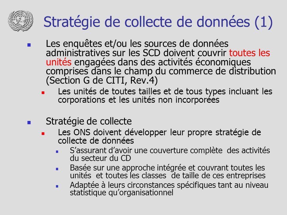 Stratégie de collecte de données (1) Les enquêtes et/ou les sources de données administratives sur les SCD doivent couvrir toutes les unités engagées