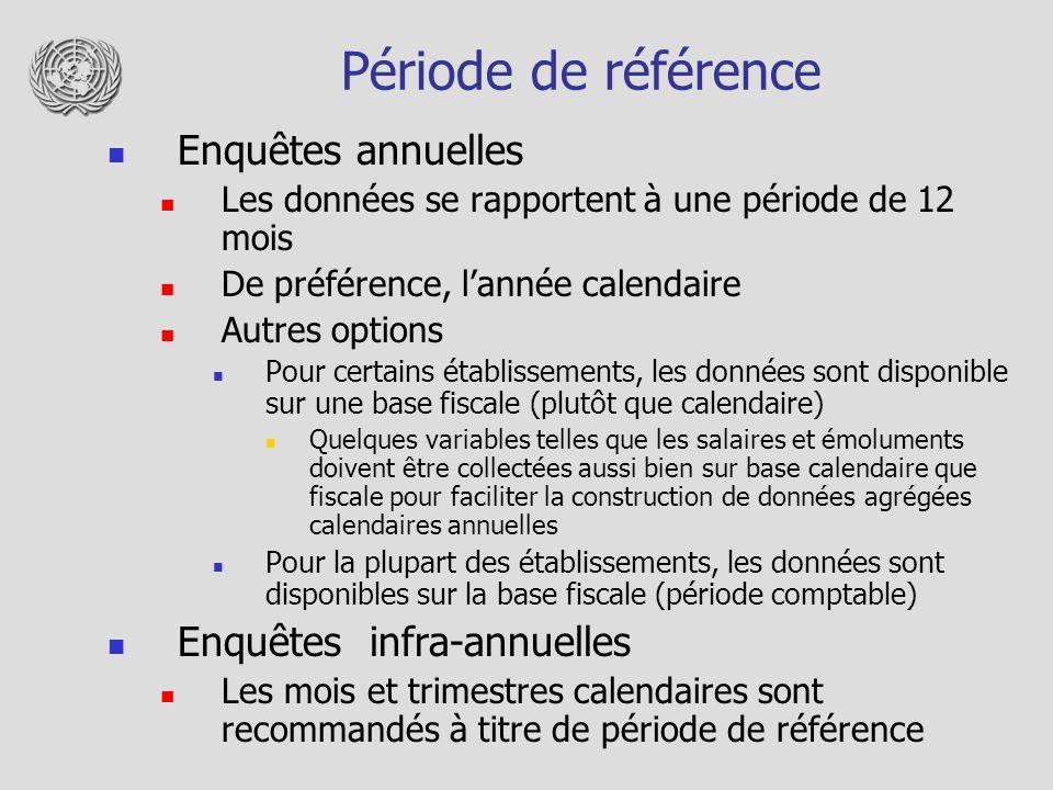 Période de référence Enquêtes annuelles Les données se rapportent à une période de 12 mois De préférence, lannée calendaire Autres options Pour certai