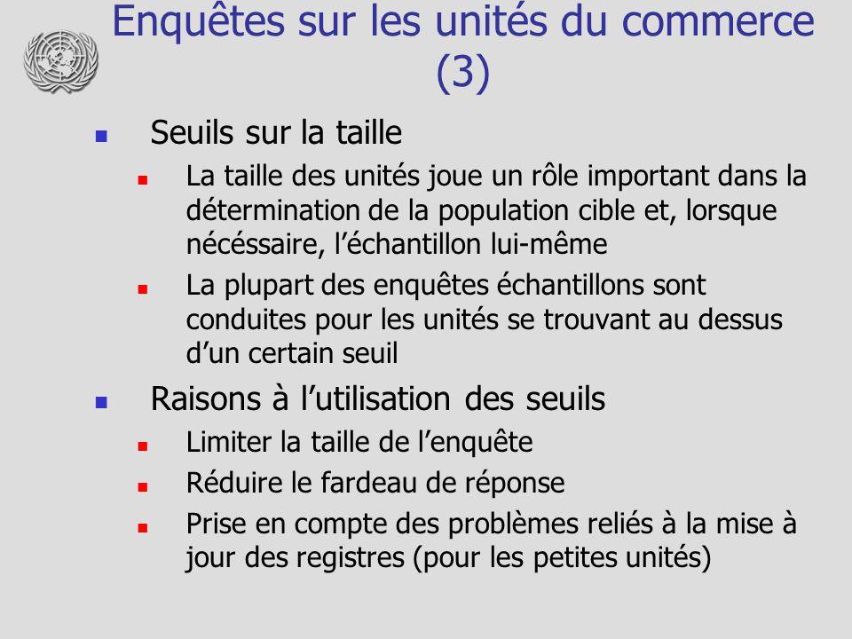 Enquêtes sur les unités du commerce (3) Seuils sur la taille La taille des unités joue un rôle important dans la détermination de la population cible