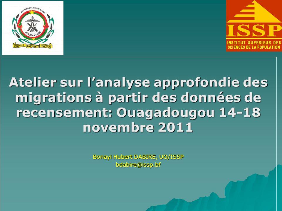 Atelier sur lanalyse approfondie des migrations à partir des données de recensement: Ouagadougou 14-18 novembre 2011 Bonayi Hubert DABIRE, UO/ISSP bdabire@issp.bf