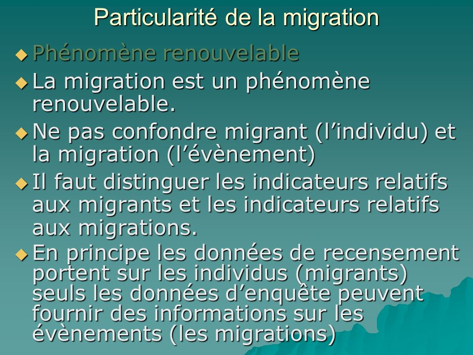 Particularité de la migration Phénomène renouvelable Phénomène renouvelable La migration est un phénomène renouvelable.