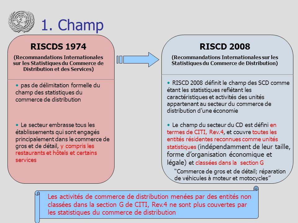 1. Champ RISCDS 1974 (Recommandations Internationales sur les Statistiques du Commerce de Distribution et des Services) RISCD 2008 (Recommandations In