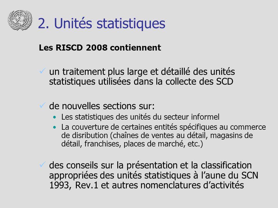 2. Unités statistiques Les RISCD 2008 contiennent un traitement plus large et détaillé des unités statistiques utilisées dans la collecte des SCD de n