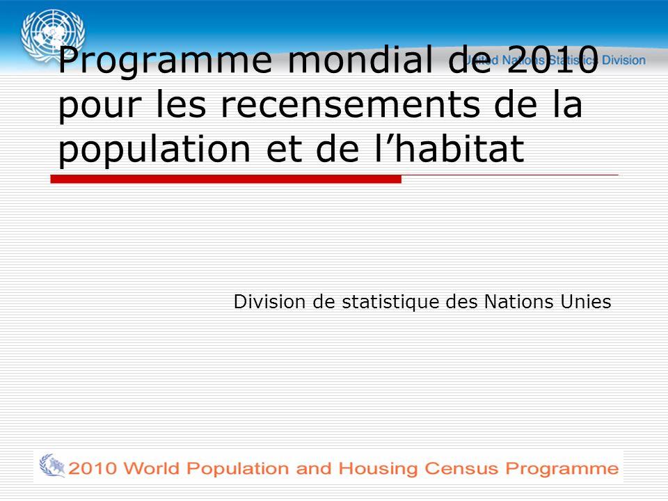 Programme mondial de 2010 pour les recensements de la population et de lhabitat Division de statistique des Nations Unies