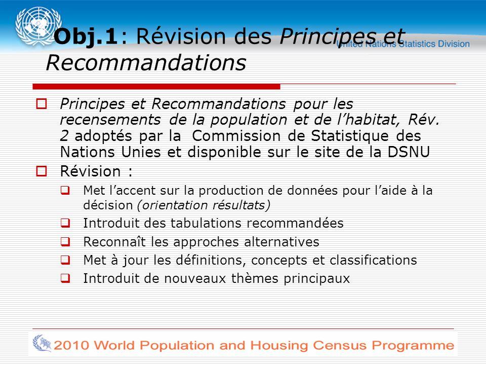 Obj.1: Révision des Principes et Recommandations Principes et Recommandations pour les recensements de la population et de lhabitat, Rév.