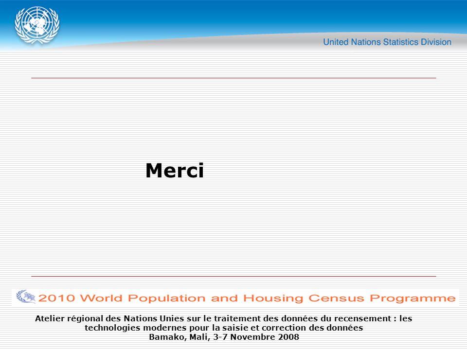 Atelier régional des Nations Unies sur le traitement des données du recensement : les technologies modernes pour la saisie et correction des données Bamako, Mali, 3-7 Novembre 2008 Merci