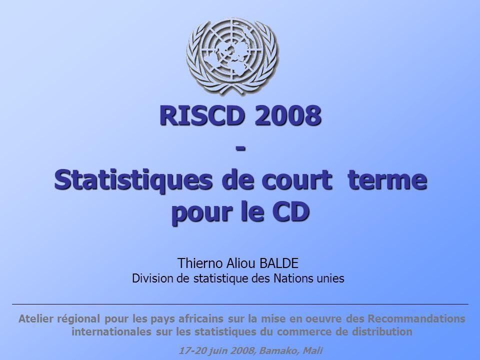 RISCD 2008 - Statistiques de court terme pour le CD Thierno Aliou BALDE Division de statistique des Nations unies Atelier régional pour les pays afric