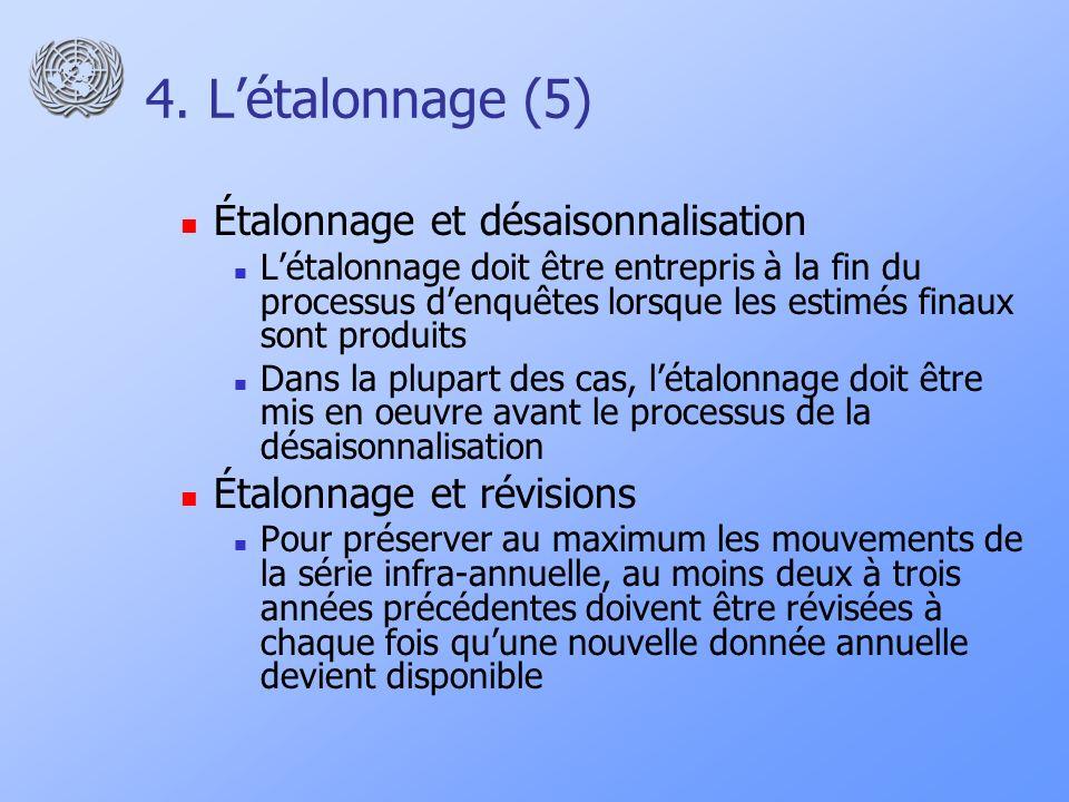 4. Létalonnage (5) Étalonnage et désaisonnalisation Létalonnage doit être entrepris à la fin du processus denquêtes lorsque les estimés finaux sont pr
