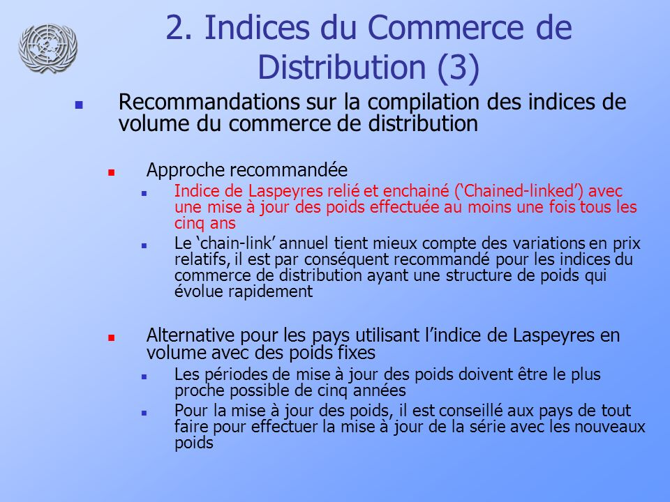 2. Indices du Commerce de Distribution (3) Recommandations sur la compilation des indices de volume du commerce de distribution Approche recommandée I