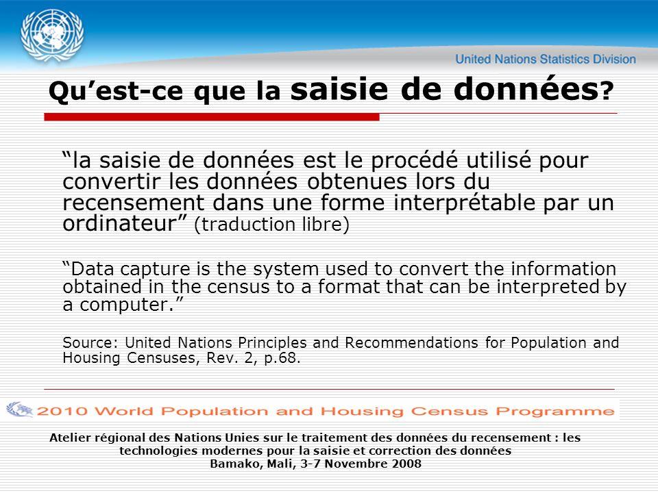 Atelier régional des Nations Unies sur le traitement des données du recensement : les technologies modernes pour la saisie et correction des données Bamako, Mali, 3-7 Novembre 2008 Méthodes de saisie de données 1)Saisie au clavier (manuelle) 2)Reconnaissance optique de marques (OMR) 3)Reconnaissance optique de caractères (OCR) / Reconnaissance intelligente de caractères /ICR) 4)Assistant Numérique Personnel (PDA) 5)Internet