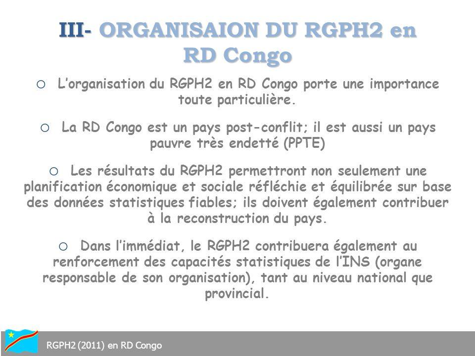 III- ORGANISAION DU RGPH2 en RD Congo o Lorganisation du RGPH2 en RD Congo porte une importance toute particulière. o La RD Congo est un pays post-con